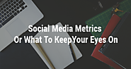 Social media metrics - or what to keep your eyes on
