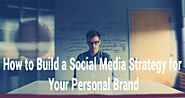 How to Build a Social Media Strategy for Your Personal Brand
