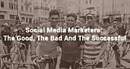 Social media marketers: The good, the bad and the successful