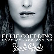 Ellie Goulding - Love Me Like You Do (Sandh Remix) by Sandh