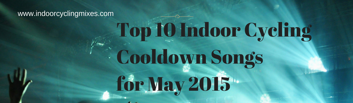 Headline for Top 10 Indoor Cycling Cooldown Songs for May 2015