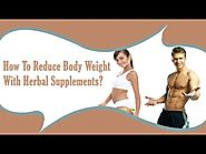 How To Reduce Body Weight With Help Of Herbal Supplements?
