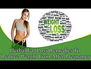 Herbal Fat Loss Remedies To Reduce Weight Gain After Pregnancy