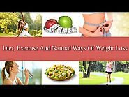 Diet, Exercise And Natural Ways Of Weight Loss In Fast Manner