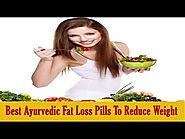 Best Ayurvedic Natural Fat Loss Pills To Reduce Weight