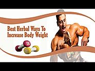 What Are The Best Herbal Ways To Increase Body Weight Safely?