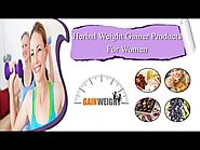Perfect Natural Herbal Weight Gainer Products For Women To Increase Weight Quickly