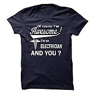 Of course i am awesome, I am an ELECTRICIAN
