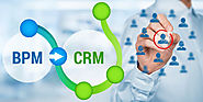 BPM with CRM, Certainly Works To Your Advantage