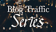 Blog Traffic Series