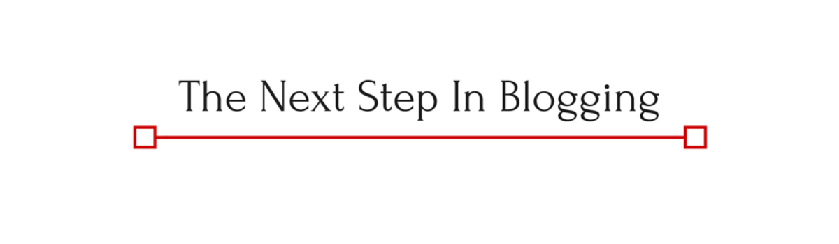 Headline for The Next Step In Blogging