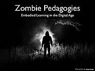 Zombie Pedagogies: Embodied Learning in the Digital Age