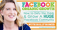 Facebook Organic Growth: How to Defy the Odds and Grow a Huge Facebook Community