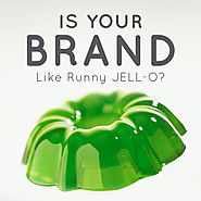 Is Your Brand like Runny JELL-O?