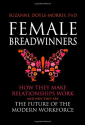 Female Breadwinners: How They Make Relationships Work and Why They are the Future of the Modern Workforce