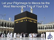Let your pilgrimage to mecca be the most memorable trip of your life