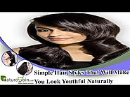 Simple Hair Styles That Will Make You Look Youthful Naturally