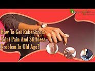 How To Get Relief From Joint Pain And Stiffness Problem In Old Age?