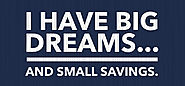 """I Have Big Dreams ... and Small Savings. Help!"" 