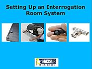 Setting Up an Interrogation Room System
