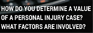 How do you determine a value of a personal injury case? What factors are involved?
