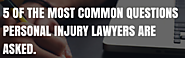 5 of the most common questions personal injury lawyers are asked.