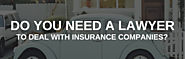 Do you really need a car accident lawyer to deal with insurance companies?