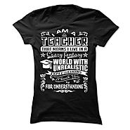 I AM A TEACHER THAT MEANS I LIVE IN A CRAZY FANTASY UNREALISTIC - Limited Edition