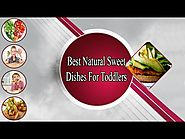 Best Natural Sweet Dishes For Toddlers
