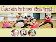Effective Natural Joint Exercises To Reduce Arthritis Pain
