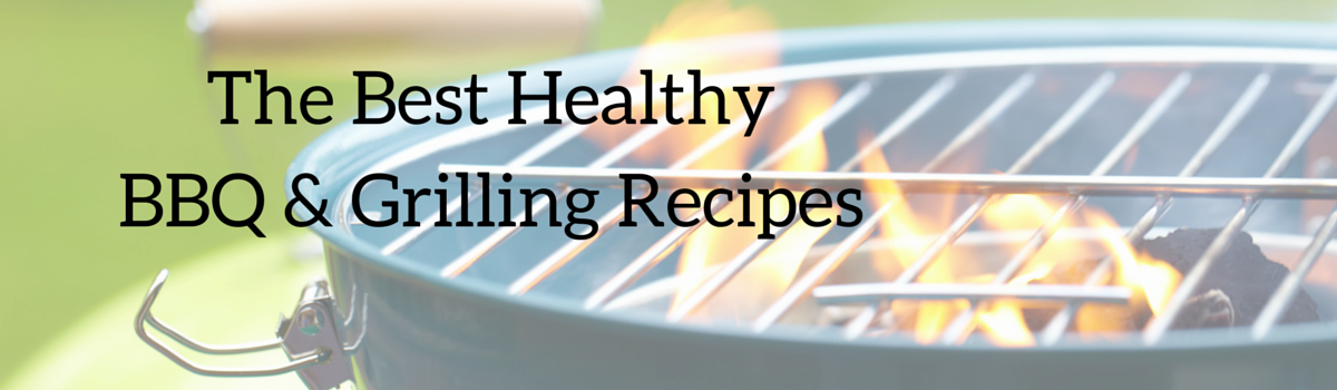 Headline for The Best Healthy BBQ and Grilling Recipes