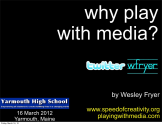 Why Play With Media? (March 2012)