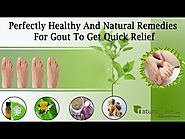 Perfectly Healthy and Natural Remedies for Gout to Get Quick Relief