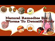 Top Natural Remedies for Worms To Detoxify Body And Make Clean