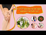 Review Of Natural Bone And Joint Support Supplements From Health Expert