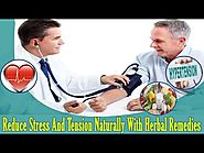 Reduce Stress And Tension Naturally With Herbal Remedies