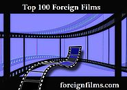 Top 100 Foreign Films of All Time!