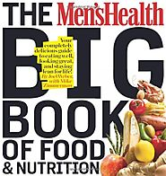 The Men's Health Big Book of Food & Nutrition: Your completely delicious guide to eating well, looking great, and sta...