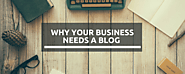 Why Blog for Business? 10 Reasons Your Business Should Start Blogging Today