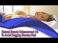 Natural Breasts Enhancement Oil To Avoid Sagging Bosoms Fast