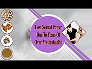 Lost Sexual Power Due To Years Of Over Masturbation Habit - What To Do?