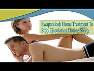 Swapandosh Home Treatment To Stop Ejaculation During Sleep