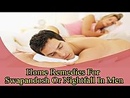Home Remedies For Swapandosh Or Nightfall In Men