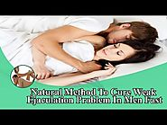 Natural Method To Cure Weak Ejaculation Problem In Men Fast