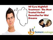 NF Cure Nightfall Treatment - The Most Trusted Herbal Remedies For Wet Dreams