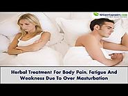 Herbal Treatment For Body Pain, Fatigue And Weakness Due To Over Masturbation
