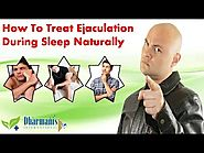 How To Treat Ejaculation During Sleep Naturally
