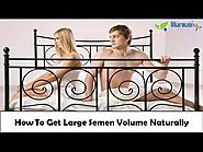 How To Get Large Semen Volume Naturally