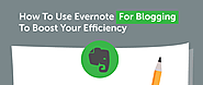 How To Use Evernote For Blogging To Boost Your Efficiency