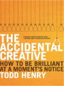 Accidental Creative: Productivity for Creatives, Better Ideas For Creative Teams